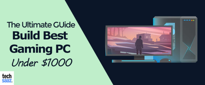 the ultimate guide on how to build the best gaming PC under $1000